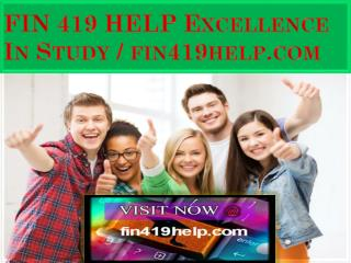 FIN 419 HELP Excellence In Study / fin419help.com