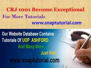 CRJ 1001 Become Exceptional/snaptutorial.com