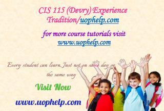 CIS 115 (Devry) Experience Tradition/uophelp.com