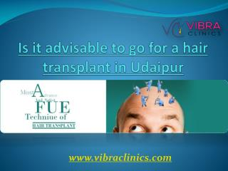 Is it advisable to go for a hair transplant in Udaipur