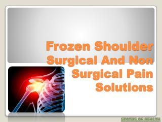 Frozen Shoulder Surgical And Non Surgical Pain Solutions  Read more: Frozen Shoulder Surgical And Non Surgical Pain Solu