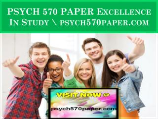 PSYCH 570 PAPER Excellence In Study \ psych570paper.com