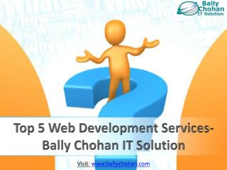 Top 5 Web Development Services- Bally Chohan IT Solution