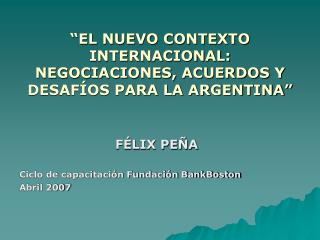 EL NUEVO CONTEXTO INTERNACIONAL: NEGOCIACIONES, ACUERDOS Y DESAF OS PARA LA ARGENTINA