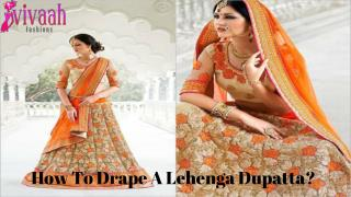 How to drape a lehenga dupatta?
