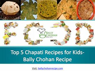 Top 5 Chapati Recipes for Kids- Bally Chohan Recipe