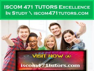 ISCOM 471 TUTORS Excellence In Study \ iscom471tutors.com