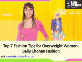 Top 7 Fashion Tips for Overweight Women- Bally Chohan Fashion