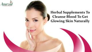 Herbal Supplements To Cleanse Blood To Get Glowing Skin Naturally