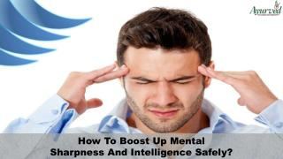 How To Boost Up Mental Sharpness And Intelligence Safely?