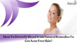 How To Detoxify Blood With Natural Remedies To Get Acne Free Skin