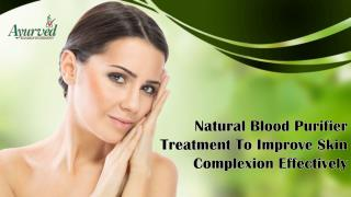 Natural Blood Purifier Treatment To Improve Skin Complexion Effectively