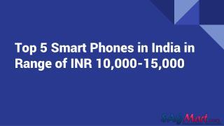 Top 5 Smart Phones in India in Range of INR 10,000-15,000