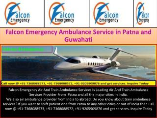 Falcon Emergency Air and Train Ambulance Services in Patna and Guwahati