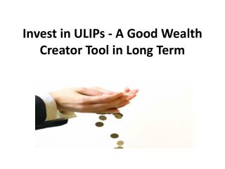 Invest in ULIPs A Good Wealth Creator Tool in Long Term