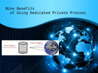 Nine Benefits of Using Dedicated Private Proxies
