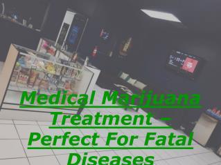 Medical Marijuana Treatment – Perfect For Fatal Diseases