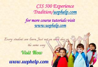 CIS 500 Experience Tradition/uophelp.com