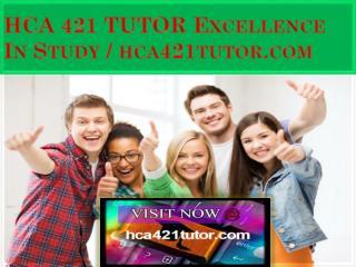 HCA 421 TUTOR Excellence In Study / hca421tutor.com