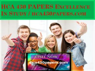 HCA 430 PAPERS Excellence In Study / hca430papers.com