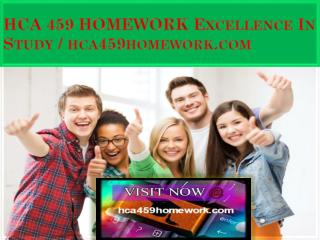 HCA 459 HOMEWORK Excellence In Study / hca459homework.com