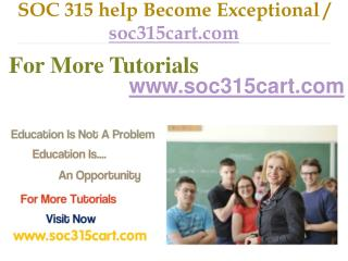 SOC 315 help Become Exceptional / soc315cart.com