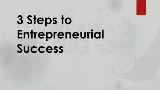 3 steps to Entrepreneurial Success