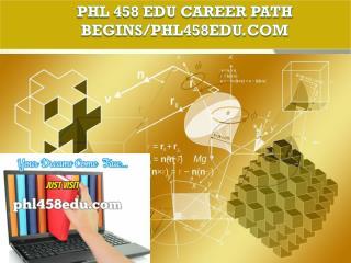 PHL 458 EDU Career Path Begins/phl458edu.com