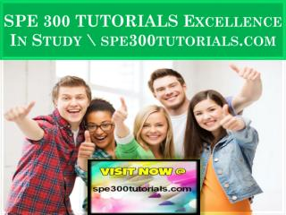 SPE 300 TUTORIALS Excellence In Study \ spe300tutorials.com