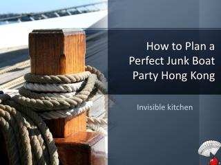 Boat Catering | How to Plan a Perfect Junk Boat Party Hong Kong