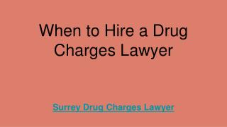 When to Hire a Drug Charges Lawyer