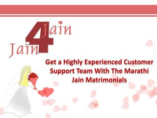 Get A Highly Experienced Customer Support Team With The Marathi Jain Matrimonials