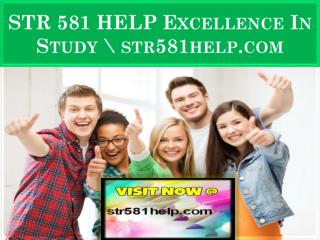 STR 581 HELP Excellence In Study \ str581help.com