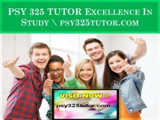 PSY 325 TUTOR Excellence In Study \ psy325tutor.com