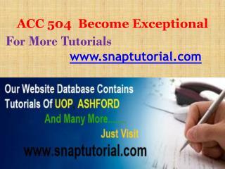 ACC 504 Become Exceptional/snaptutorial.com