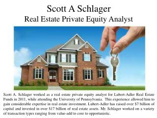 Scott A Schlager - Real Estate Private Equity Analyst