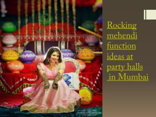 Rocking mehendi function ideas at party halls in Mumbai