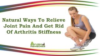 Natural Ways To Relieve Joint Pain And Get Rid Of Arthritis Stiffness