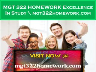 MGT 322 HOMEWORK Excellence In Study \ mgt322homework.com