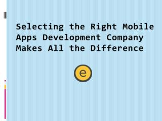Selecting the Right Mobile Apps Development Company Makes All the Diff
