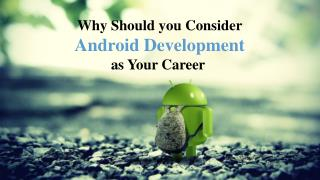 Why Should you Consider Android Development as Your Career