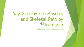 Say Goodbye to Muscles and Skeletal Pain by Tramacip