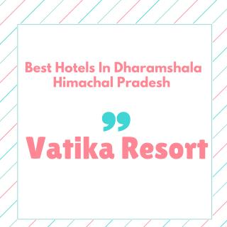 Best Places To Stay In Dharamshala- Hotel Vatika Resort Shimla