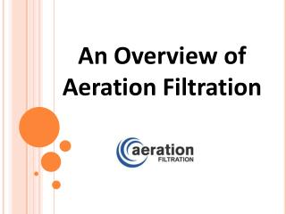 An Overview of Aeration Filtration