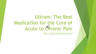 Ultram: Used for the Cure of Acute to Chronic Pain