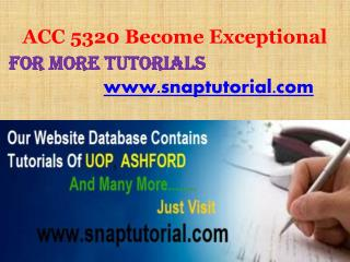 ACC 5320 Become Exceptional/snaptutorial.com