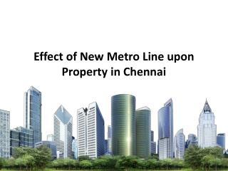 Effect of New Metro Line upon Property in Chennai