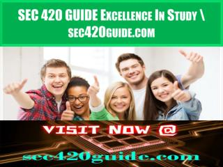 SEC 420 GUIDE Excellence In Study \ sec420guide.com
