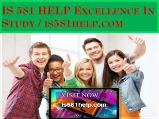 IS 581 HELP Excellence In Study / is581help.com