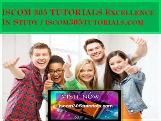 ISCOM 305 TUTORIALS Excellence In Study / iscom305tutorials.com
